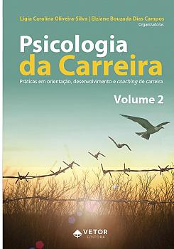 Psicologia da Carreira � Volume 2 Práticas em Orientação, Desenvolvimento e Coaching de Carreira