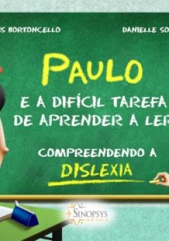 PAULO E A DIF�CIL TAREFA DE APRENDER A LER: COMPREENDENDO A DISLEXIA